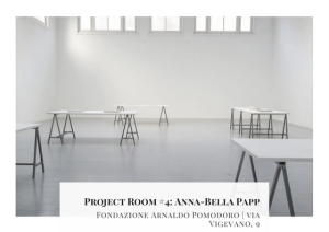 Project Room #4- Anna-Bella PappFondazione Arnaldo Pomodoro - - via Vigevano, 9